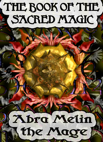 THE BOOK OF THE SACRED MAGIC OF ABRAMELIN THE MAGE – S.L ...